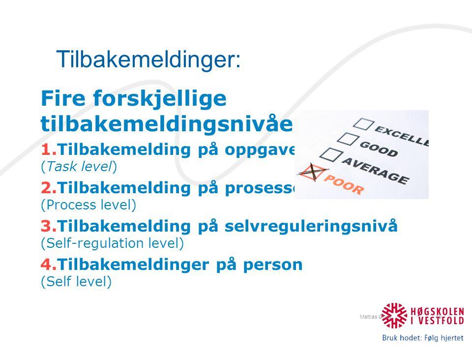 Tilbakemeldinger: Mattias Øhra19 Fire forskjellige tilbakemeldingsnivåer: 1.Tilbakemelding på oppgaven (Task level) 2.Tilbakemelding på prosessen (Pro