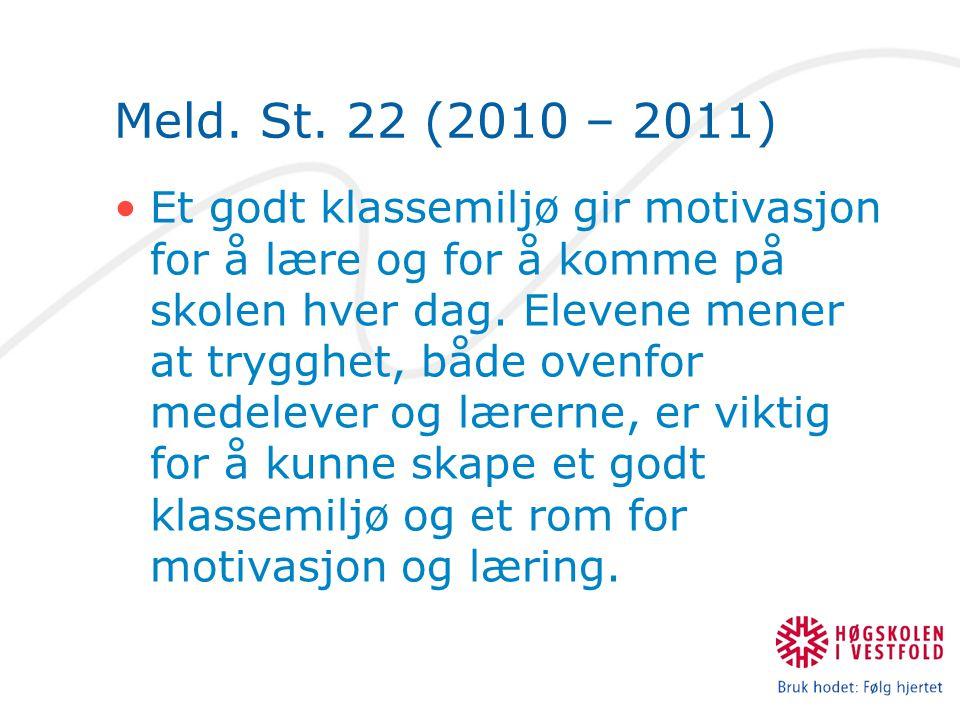 Meld. St. 22 (2010 – 2011) Et godt klassemiljø gir motivasjon for å lære og for å komme på skolen hver dag. Elevene mener at trygghet, både ovenfor me
