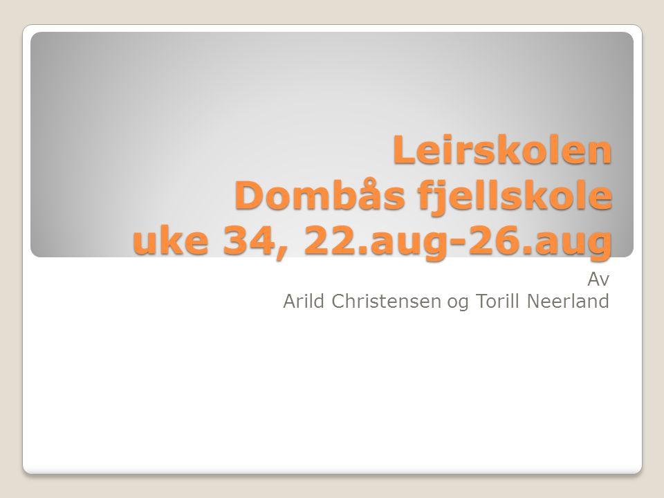 Leirskolen Dombås fjellskole uke 34, 22.aug-26.aug Av Arild Christensen og Torill Neerland