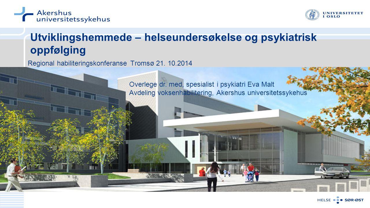 Regional habiliteringskonferanse Tromsø 21. 10.2014 Utviklingshemmede – helseundersøkelse og psykiatrisk oppfølging Overlege dr. med, spesialist i psy