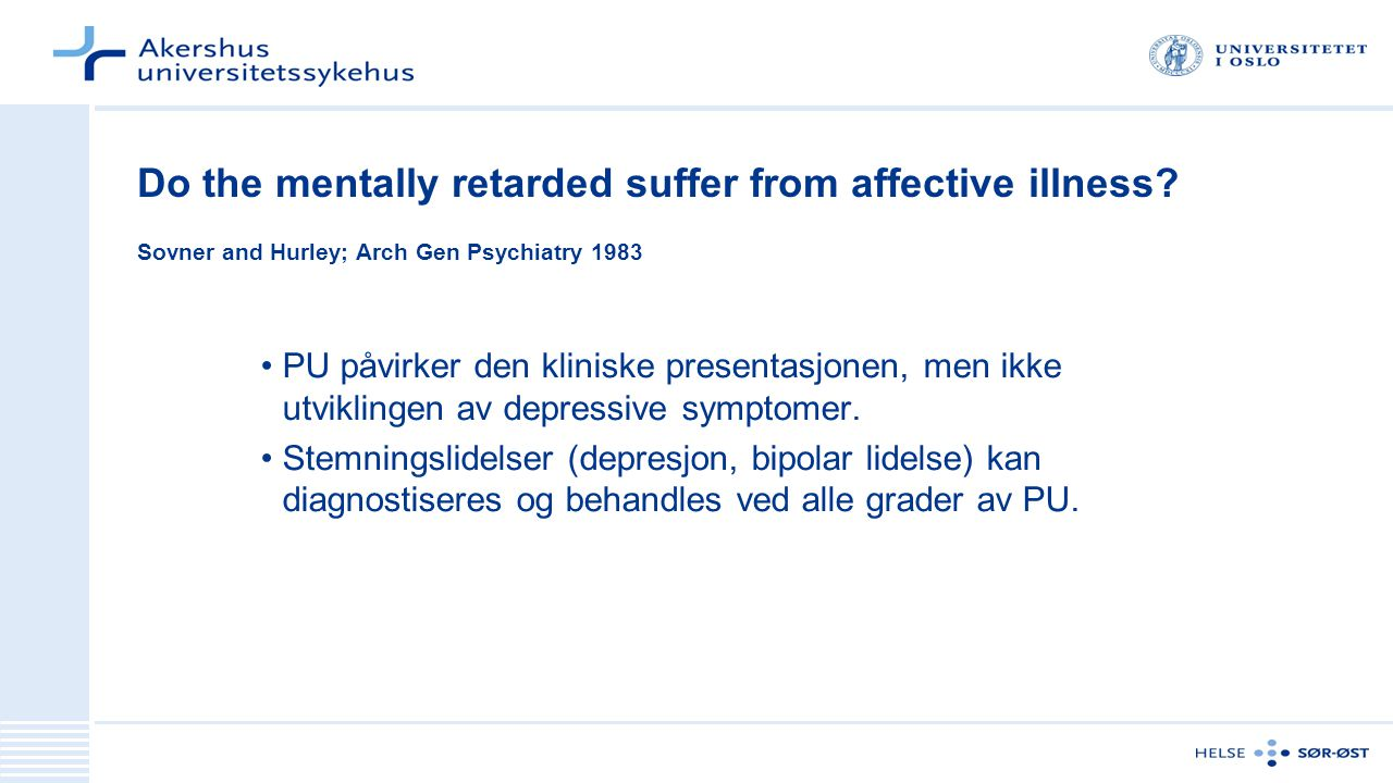 Do the mentally retarded suffer from affective illness? Sovner and Hurley; Arch Gen Psychiatry 1983 PU påvirker den kliniske presentasjonen, men ikke