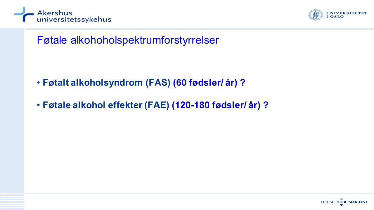 Føtale alkohoholspektrumforstyrrelser Føtalt alkoholsyndrom (FAS) (60 fødsler/ år) ? Føtale alkohol effekter (FAE) (120-180 fødsler/ år) ?