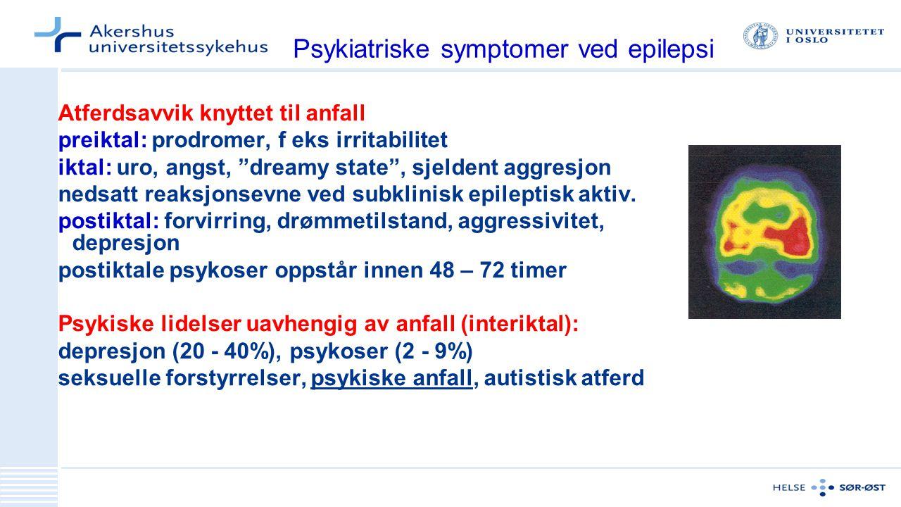 Psykiatriske symptomer ved epilepsi Atferdsavvik knyttet til anfall preiktal: prodromer, f eks irritabilitet iktal: uro, angst, dreamy state , sjeldent aggresjon nedsatt reaksjonsevne ved subklinisk epileptisk aktiv.