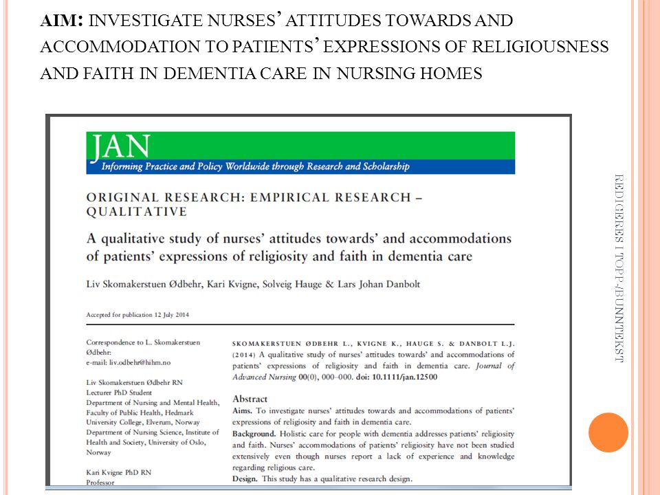 AIM : INVESTIGATE NURSES ' ATTITUDES TOWARDS AND ACCOMMODATION TO PATIENTS ' EXPRESSIONS OF RELIGIOUSNESS AND FAITH IN DEMENTIA CARE IN NURSING HOMES REDIGERES I TOPP-/BUNNTEKST