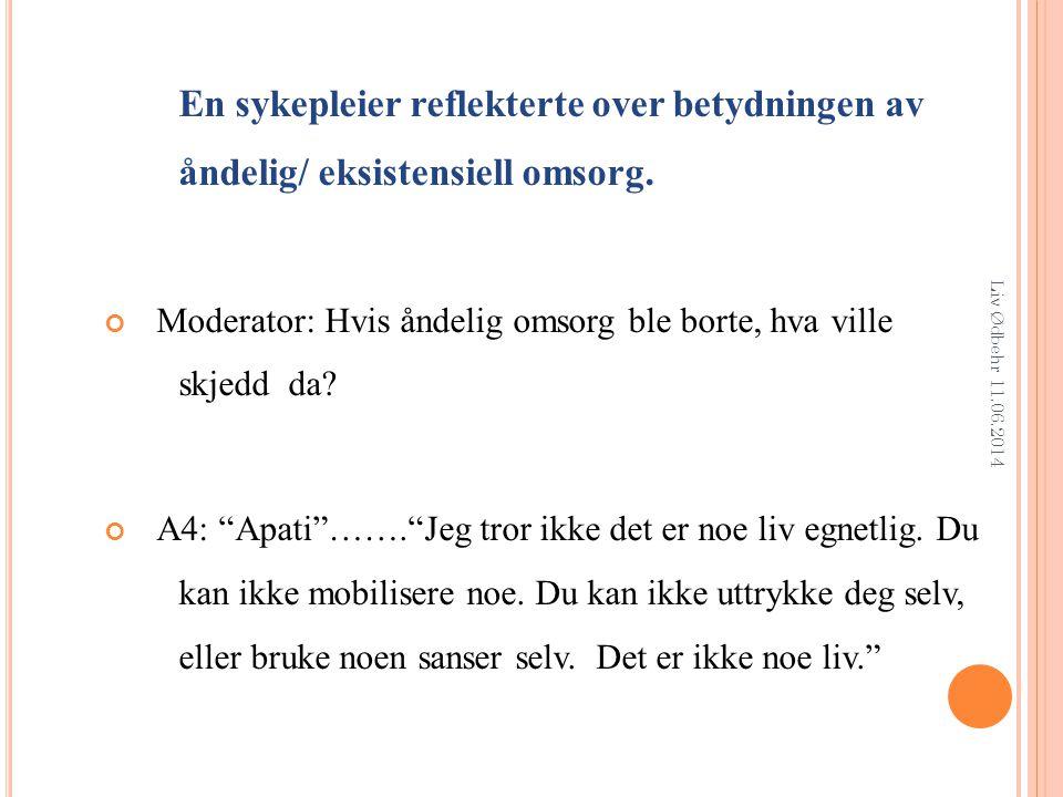 Liv Ødbehr 11.06.2014 En sykepleier reflekterte over betydningen av åndelig/ eksistensiell omsorg.