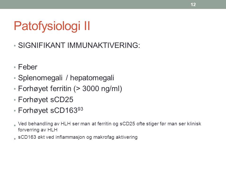 Patofysiologi II SIGNIFIKANT IMMUNAKTIVERING: Feber Splenomegali / hepatomegali Forhøyet ferritin (> 3000 ng/ml) Forhøyet sCD25 Forhøyet sCD163 93 Ved