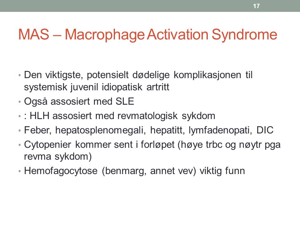 MAS – Macrophage Activation Syndrome Den viktigste, potensielt dødelige komplikasjonen til systemisk juvenil idiopatisk artritt Også assosiert med SLE