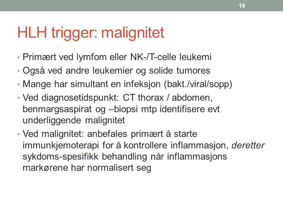 HLH trigger: malignitet Primært ved lymfom eller NK-/T-celle leukemi Også ved andre leukemier og solide tumores Mange har simultant en infeksjon (bakt