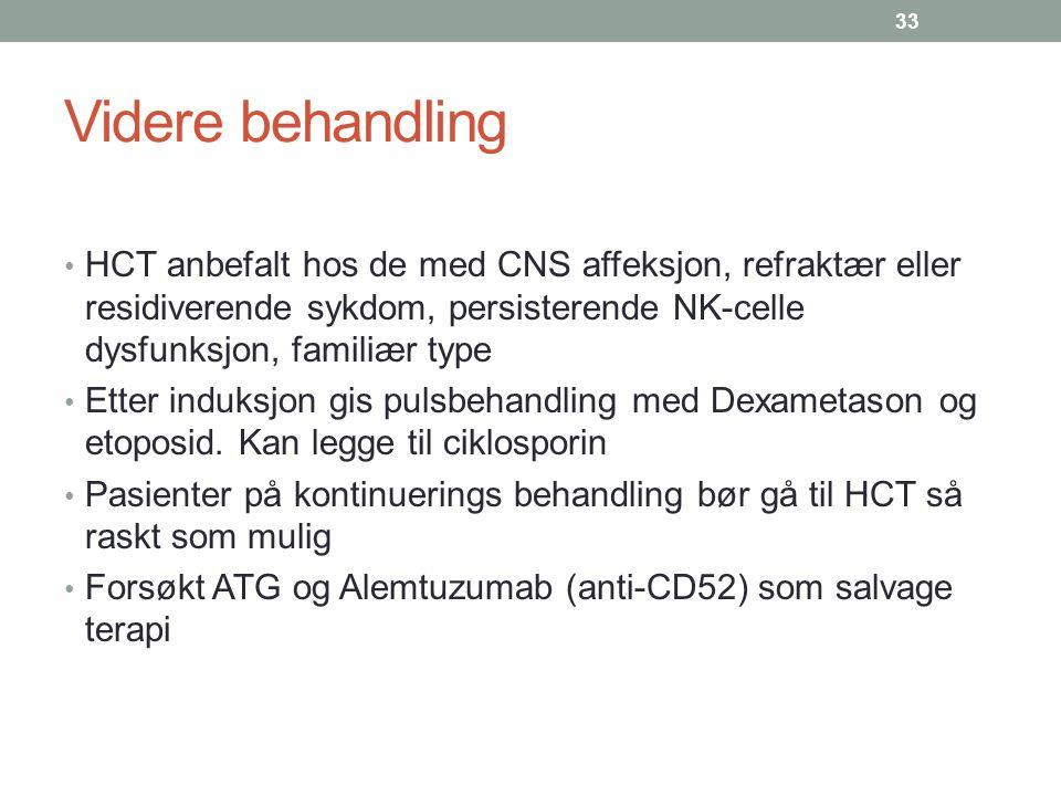 Videre behandling HCT anbefalt hos de med CNS affeksjon, refraktær eller residiverende sykdom, persisterende NK-celle dysfunksjon, familiær type Etter