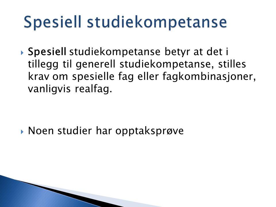 Spesiell studiekompetanse  Spesiell studiekompetanse betyr at det i tillegg til generell studiekompetanse, stilles krav om spesielle fag eller fagkombinasjoner, vanligvis realfag.