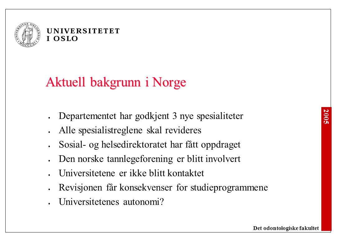2005 Det odontologiske fakultet Aktuell bakgrunn i Norge Departementet har godkjent 3 nye spesialiteter Alle spesialistreglene skal revideres Sosial-