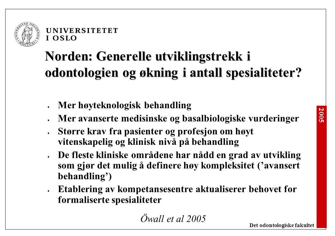 2005 Det odontologiske fakultet Norden: Generelle utviklingstrekk i odontologien og økning i antall spesialiteter? Mer høyteknologisk behandling Mer a