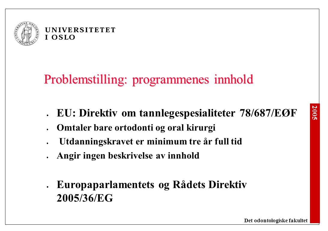 2005 Det odontologiske fakultet Problemstilling: programmenes innhold EU: Direktiv om tannlegespesialiteter 78/687/EØF Omtaler bare ortodonti og oral