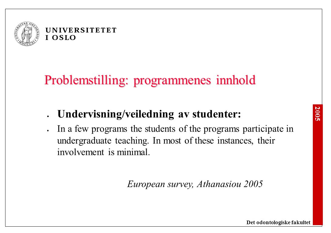 2005 Det odontologiske fakultet Problemstilling: programmenes innhold Undervisning/veiledning av studenter: In a few programs the students of the prog