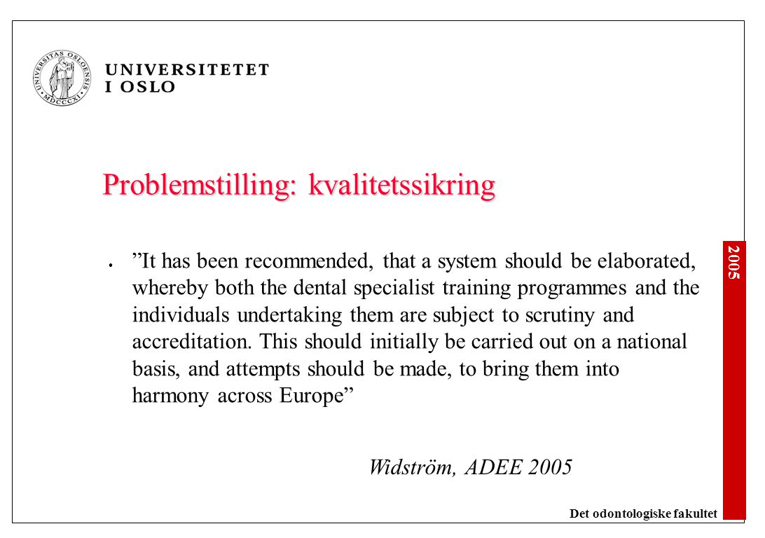 "2005 Det odontologiske fakultet Problemstilling: kvalitetssikring ""It has been recommended, that a system should be elaborated, whereby both the denta"