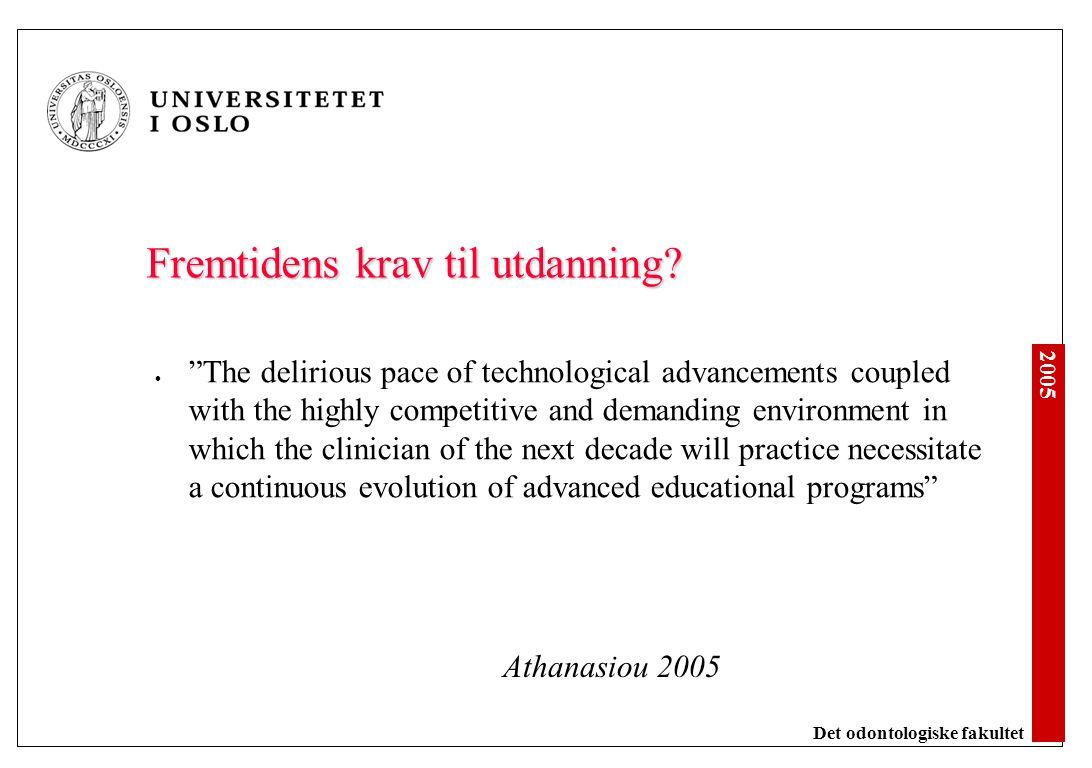 "2005 Det odontologiske fakultet Fremtidens krav til utdanning? ""The delirious pace of technological advancements coupled with the highly competitive a"