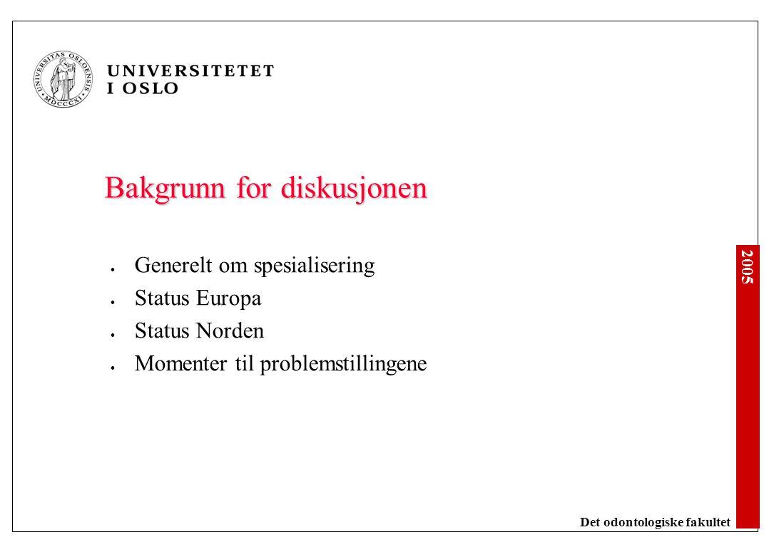 2005 Det odontologiske fakultet Problemstilling: faglig ansvar Institusjoner som tilbyr spesialistutdanning: vitenskapelig og klinisk kompetanse, pedagogisk kompetanse og læringsmiljø, tverrfaglighet, infrastruktur.
