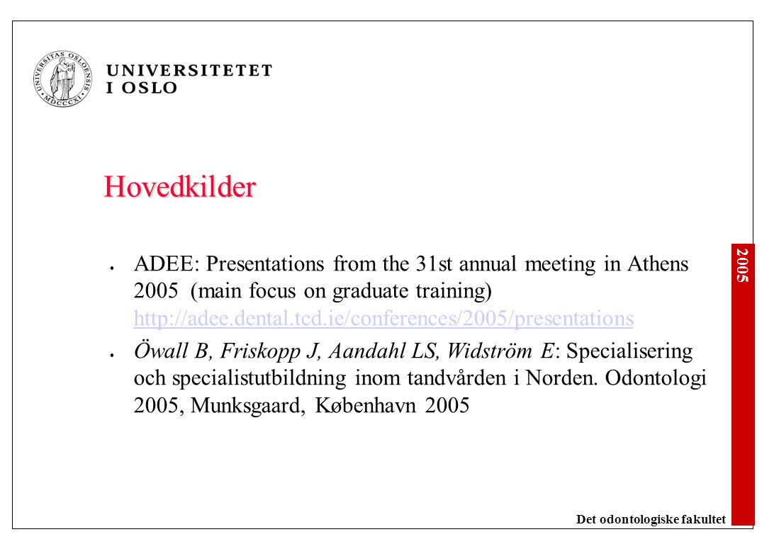 2005 Det odontologiske fakultet Hovedkilder ADEE: Presentations from the 31st annual meeting in Athens 2005 (main focus on graduate training) http://a