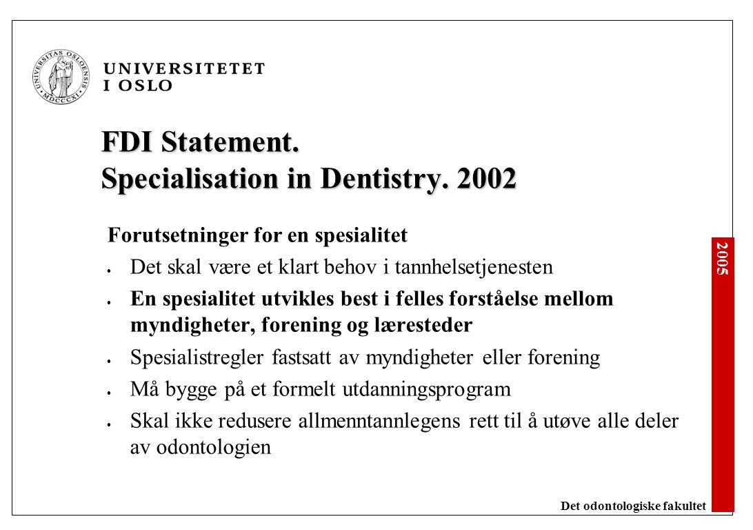 2005 Det odontologiske fakultet FDI Statement. Specialisation in Dentistry. 2002 Forutsetninger for en spesialitet Det skal være et klart behov i tann