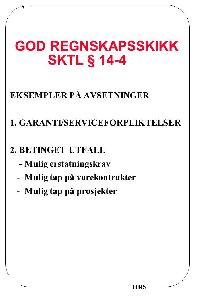 9 HRS TIDSPUNKT FOR INNTEKTSFØRING 1.HOVEDREGEL VARER OG TJENESTER : REGNSKAP= SKATT 2.