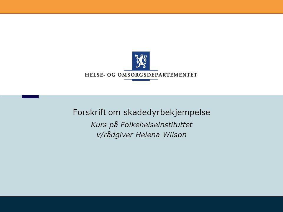 Forskrift om skadedyrbekjempelse Kurs på Folkehelseinstituttet v/rådgiver Helena Wilson