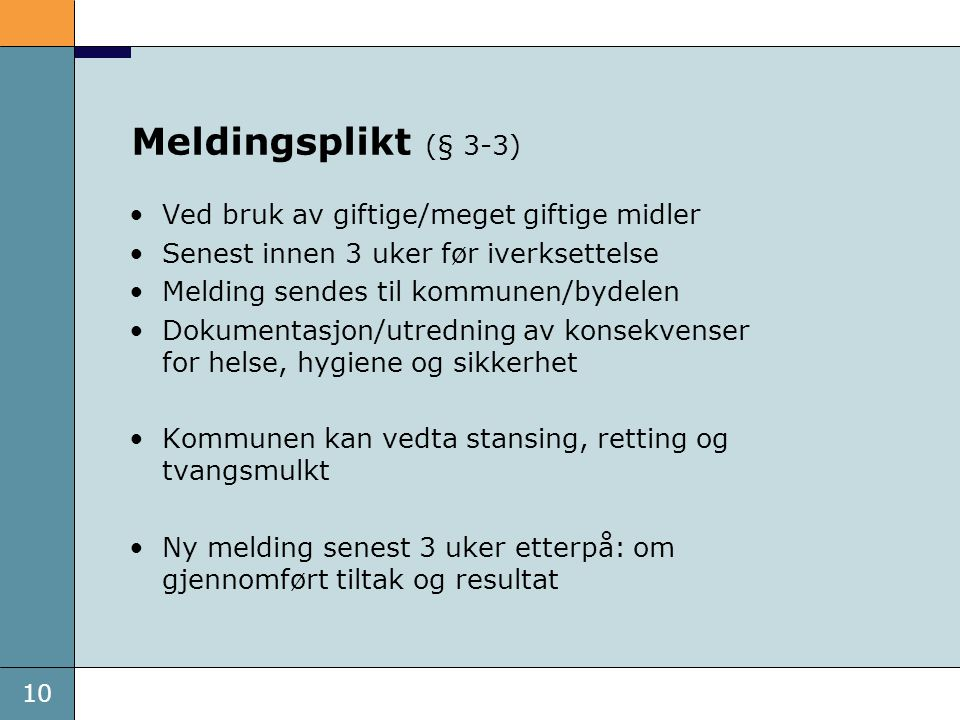 10 Meldingsplikt (§ 3-3) Ved bruk av giftige/meget giftige midler Senest innen 3 uker før iverksettelse Melding sendes til kommunen/bydelen Dokumentas