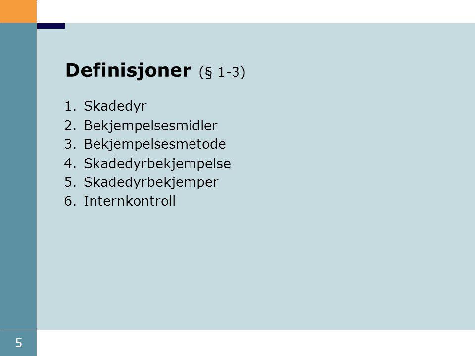 5 Definisjoner (§ 1-3) 1.Skadedyr 2.Bekjempelsesmidler 3.Bekjempelsesmetode 4.Skadedyrbekjempelse 5.Skadedyrbekjemper 6.Internkontroll