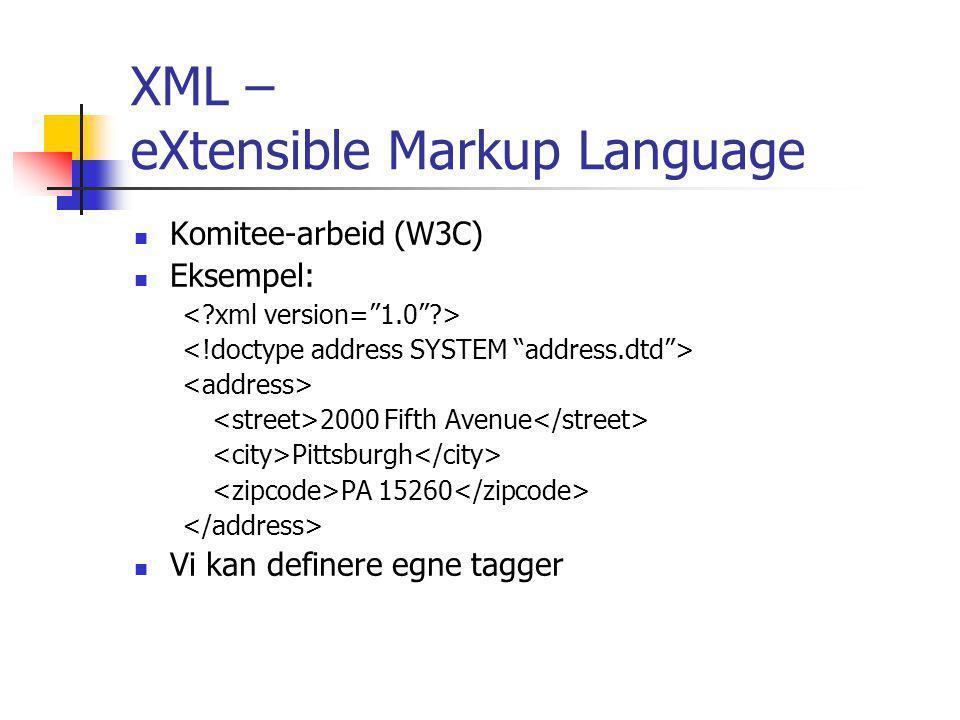 XML – eXtensible Markup Language Komitee-arbeid (W3C) Eksempel: 2000 Fifth Avenue Pittsburgh PA 15260 Vi kan definere egne tagger