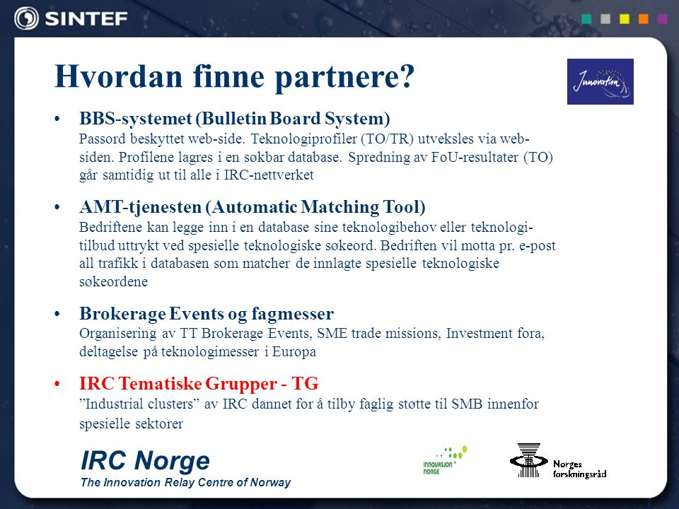 2 IRC Norge The Innovation Relay Centre of Norway Hvordan finne partnere? BBS-systemet (Bulletin Board System) Passord beskyttet web-side. Teknologipr