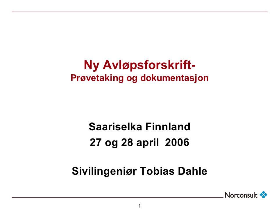 1 Ny Avløpsforskrift- Prøvetaking og dokumentasjon Saariselka Finnland 27 og 28 april 2006 Sivilingeniør Tobias Dahle
