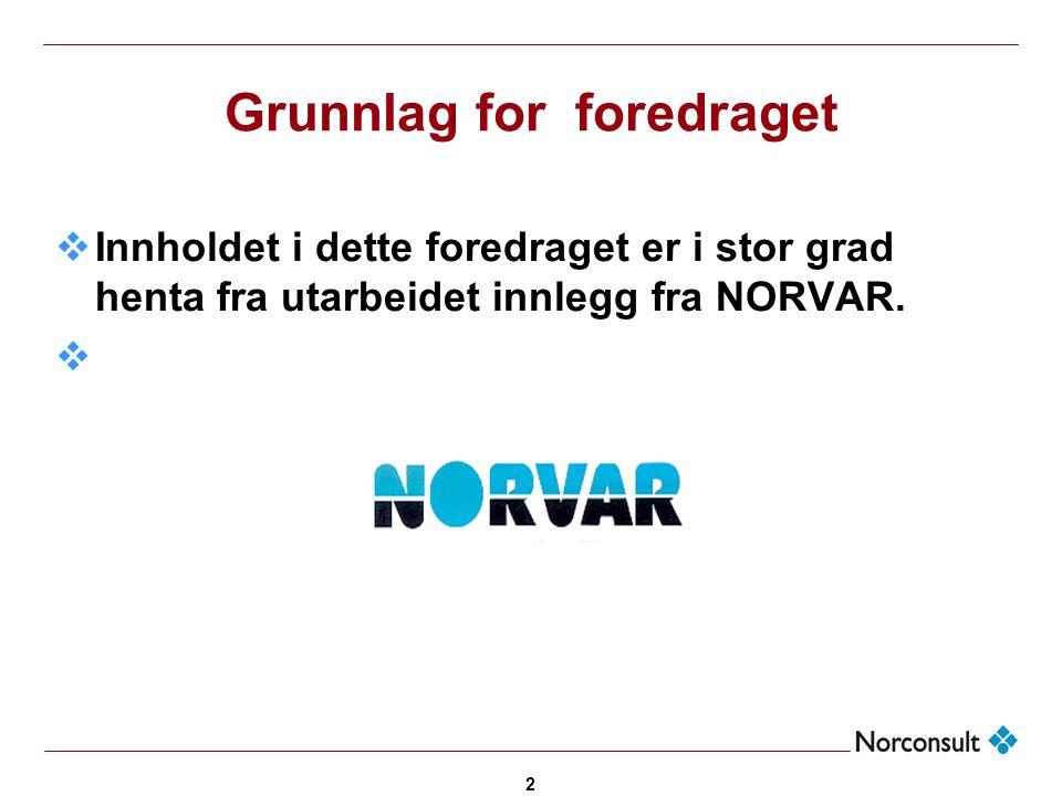 2 Grunnlag for foredraget  Innholdet i dette foredraget er i stor grad henta fra utarbeidet innlegg fra NORVAR. 