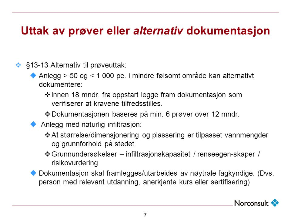 7 Uttak av prøver eller alternativ dokumentasjon  §13-13 Alternativ til prøveuttak: uAnlegg > 50 og < 1 000 pe. i mindre følsomt område kan alternati
