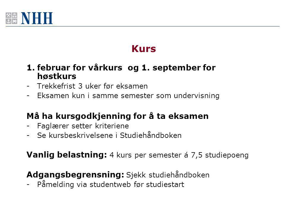 Kurs 1.februar for vårkurs og 1. september for høstkurs -Trekkefrist 3 uker før eksamen -Eksamen kun i samme semester som undervisning Må ha kursgodkj