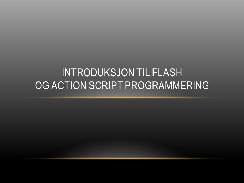 INTRODUKSJON TIL FLASH OG ACTION SCRIPT PROGRAMMERING