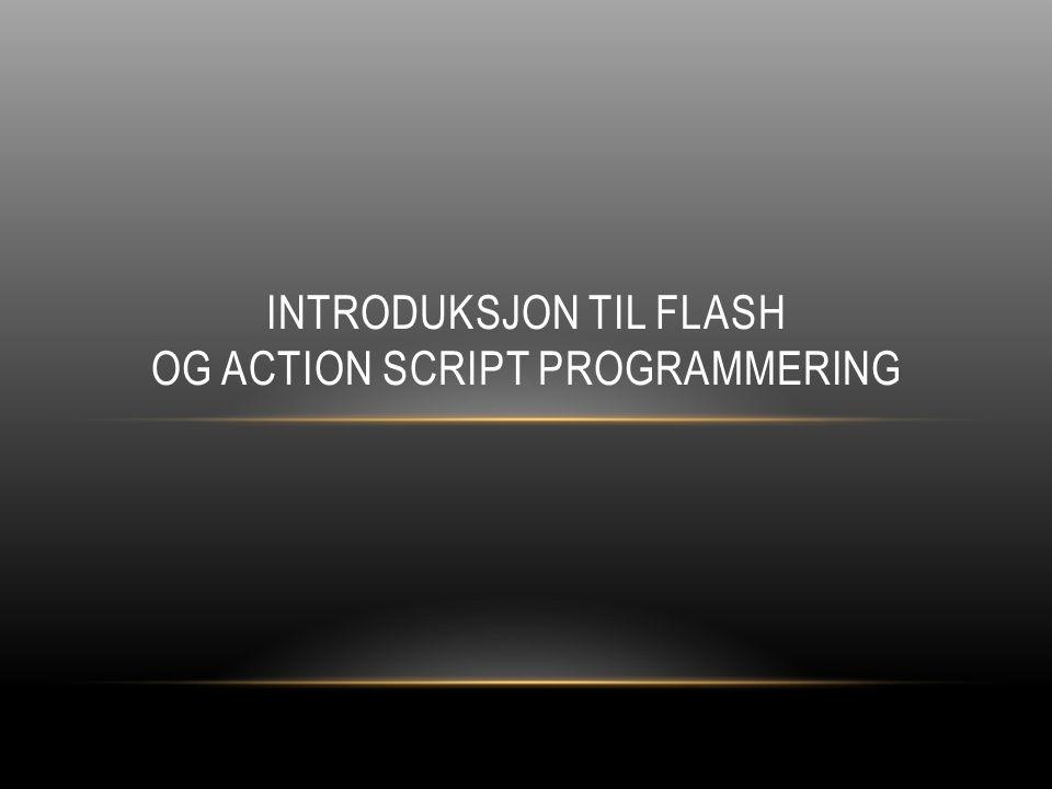 FLASH USER INTERFACE Oppbygging av Flash User Interface: http://www.youtube.com/watch?v=dyZUnvea2fUhttp://www.youtube.com/watch?v=dyZUnvea2fU Stage (Visnings området): Der vi ser/finner aktive komponentene(grafikk, bilde, knapp,…) Ulike paneller,( property panell, …) Libraray: bibliotek som inneholder komponentene vi plasserer på Stage.