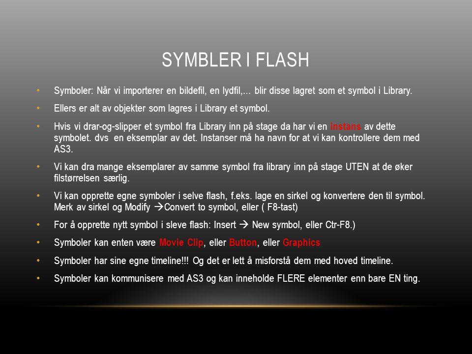 TEKSTTYPER I FLASH Tre typer: Static, Dynamic og Input Static : brukes for tekstinnhold som er skrevet av brukeren før programmet kjører - Eks.