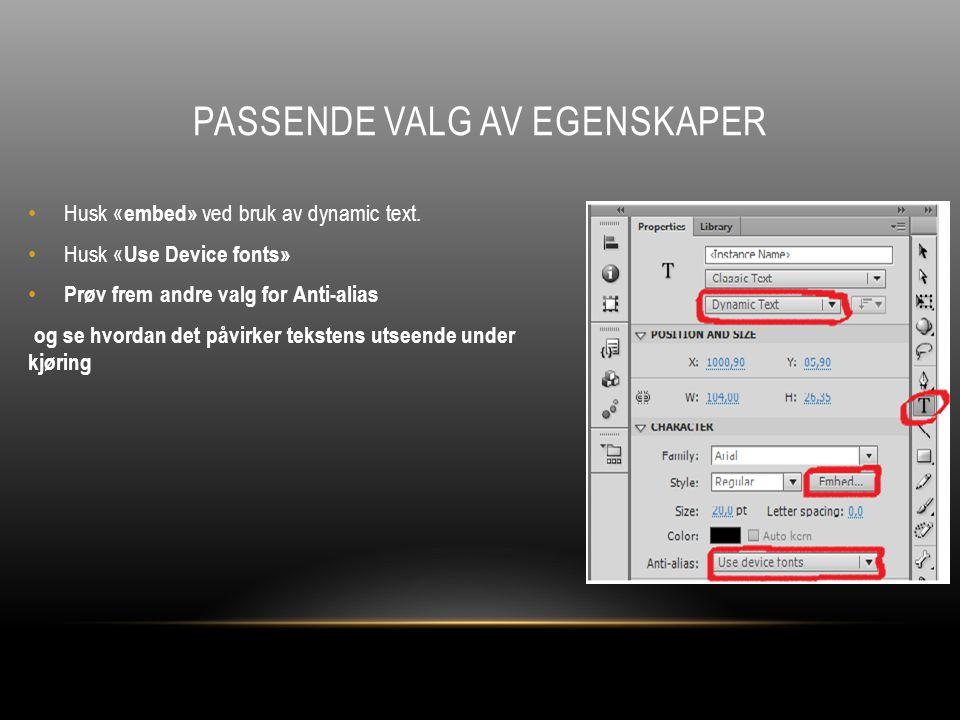 PASSENDE VALG AV EGENSKAPER Husk « embed» ved bruk av dynamic text.