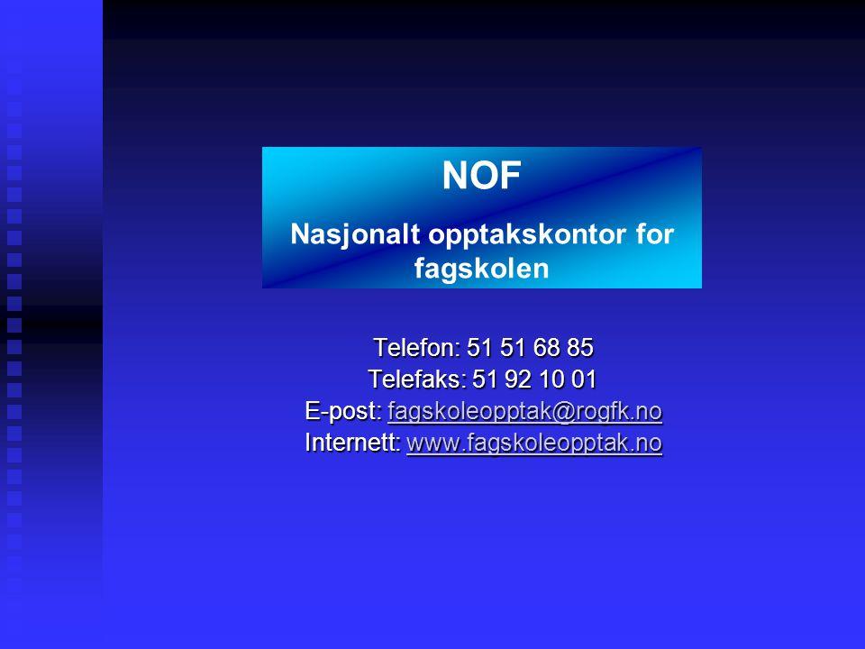 Telefon: 51 51 68 85 Telefaks: 51 92 10 01 E-post: fagskoleopptak@rogfk.no Internett: www.fagskoleopptak.no NOF Nasjonalt opptakskontor for fagskolen