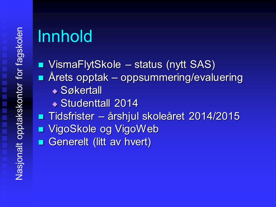 Innhold VismaFlytSkole – status (nytt SAS) VismaFlytSkole – status (nytt SAS) Årets opptak – oppsummering/evaluering Årets opptak – oppsummering/evalu