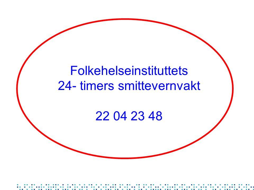 Folkehelseinstituttets 24- timers smittevernvakt 22 04 23 48