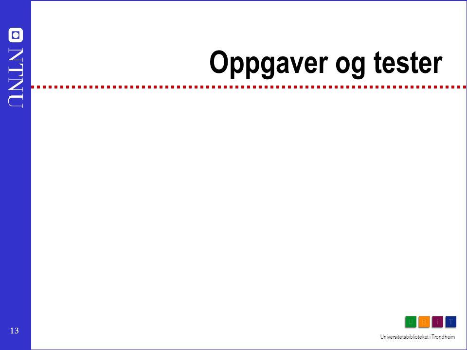 13 Universitetsbiblioteket i Trondheim Oppgaver og tester