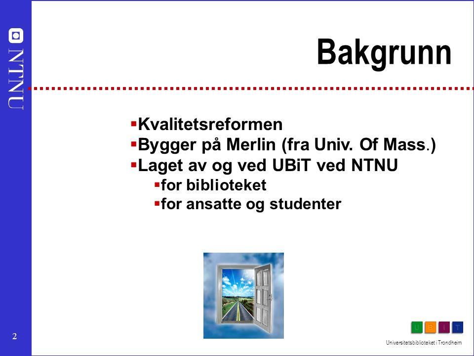 2 Universitetsbiblioteket i Trondheim Bakgrunn  Kvalitetsreformen  Bygger på Merlin (fra Univ.