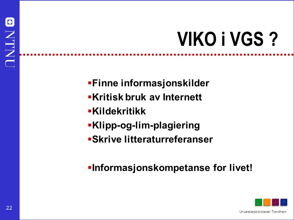 22 Universitetsbiblioteket i Trondheim VIKO i VGS .