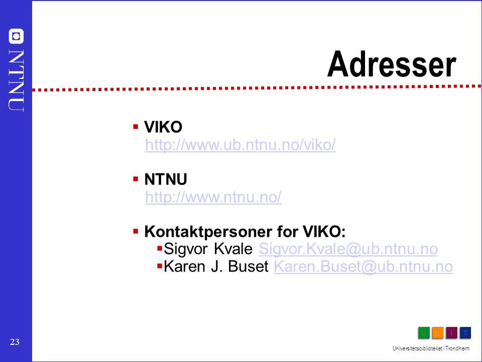 23 Universitetsbiblioteket i Trondheim  VIKO http://www.ub.ntnu.no/viko/http://www.ub.ntnu.no/viko/  NTNU http://www.ntnu.no/http://www.ntnu.no/  Kontaktpersoner for VIKO:  Sigvor Kvale Sigvor.Kvale@ub.ntnu.noSigvor.Kvale@ub.ntnu.no  Karen J.