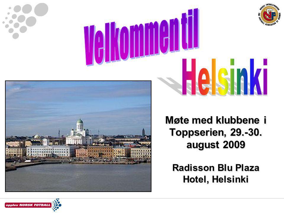 Møte med klubbene i Toppserien, 29.-30. august 2009 Radisson Blu Plaza Hotel, Helsinki