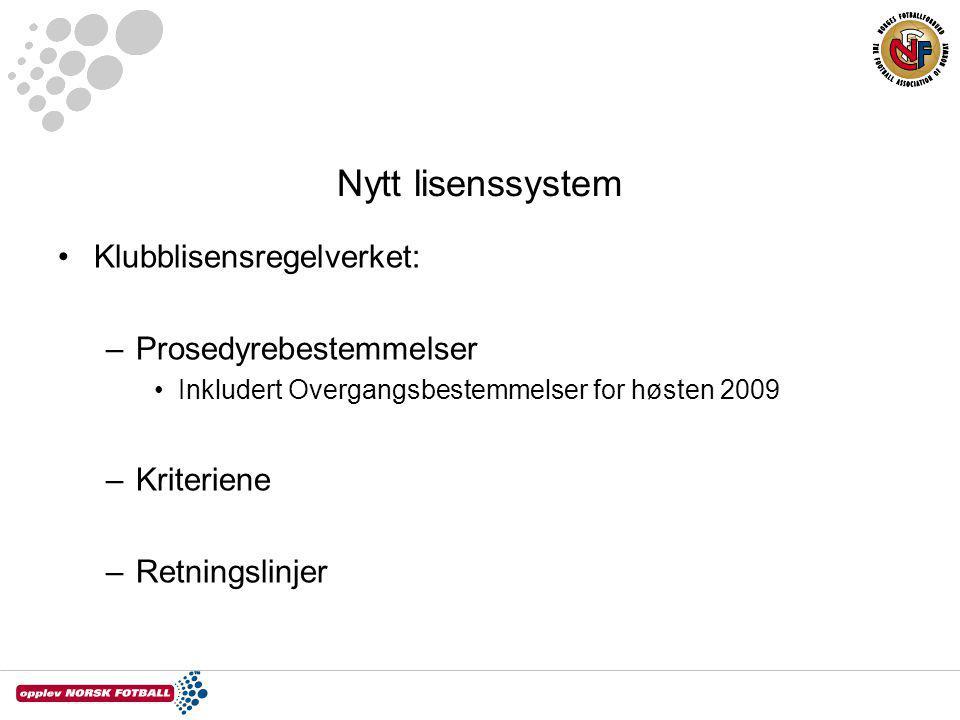 Nytt lisenssystem Klubblisensregelverket: –Prosedyrebestemmelser Inkludert Overgangsbestemmelser for høsten 2009 –Kriteriene –Retningslinjer