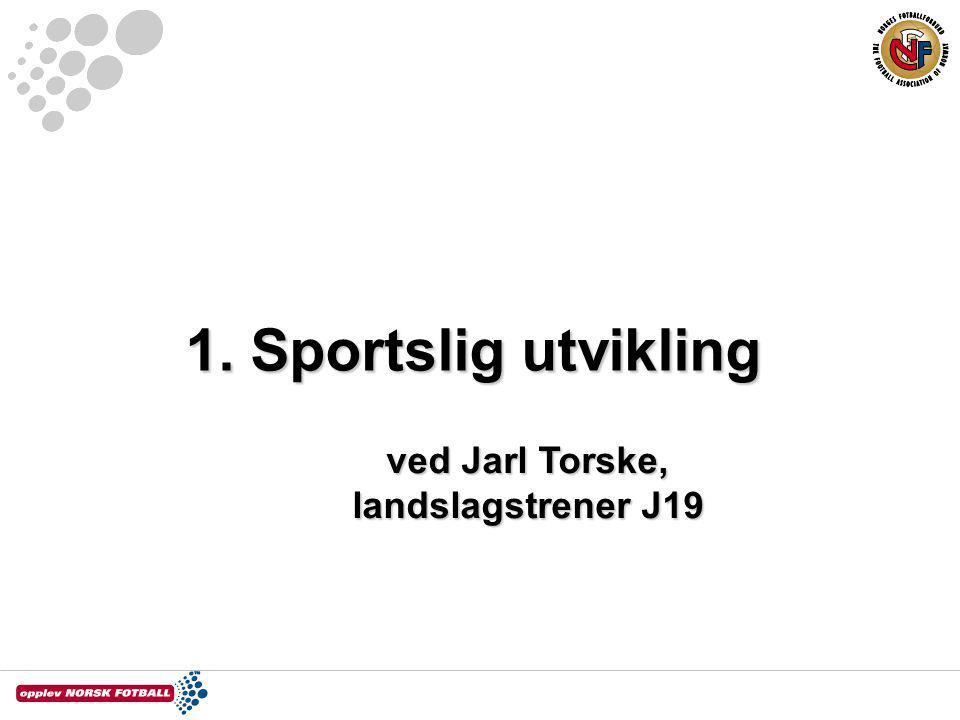 1. Sportslig utvikling ved Jarl Torske, landslagstrener J19