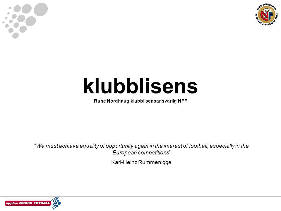 "klubblisens Rune Nordhaug klubblisensansvarlig NFF ""We must achieve equality of opportunity again in the interest of football, especially in the Europ"