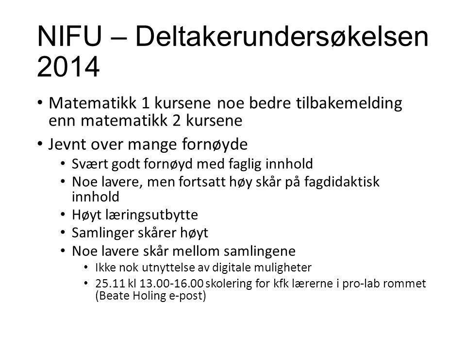 NIFU – Deltakerundersøkelsen 2014 Matematikk 1 kursene noe bedre tilbakemelding enn matematikk 2 kursene Jevnt over mange fornøyde Svært godt fornøyd