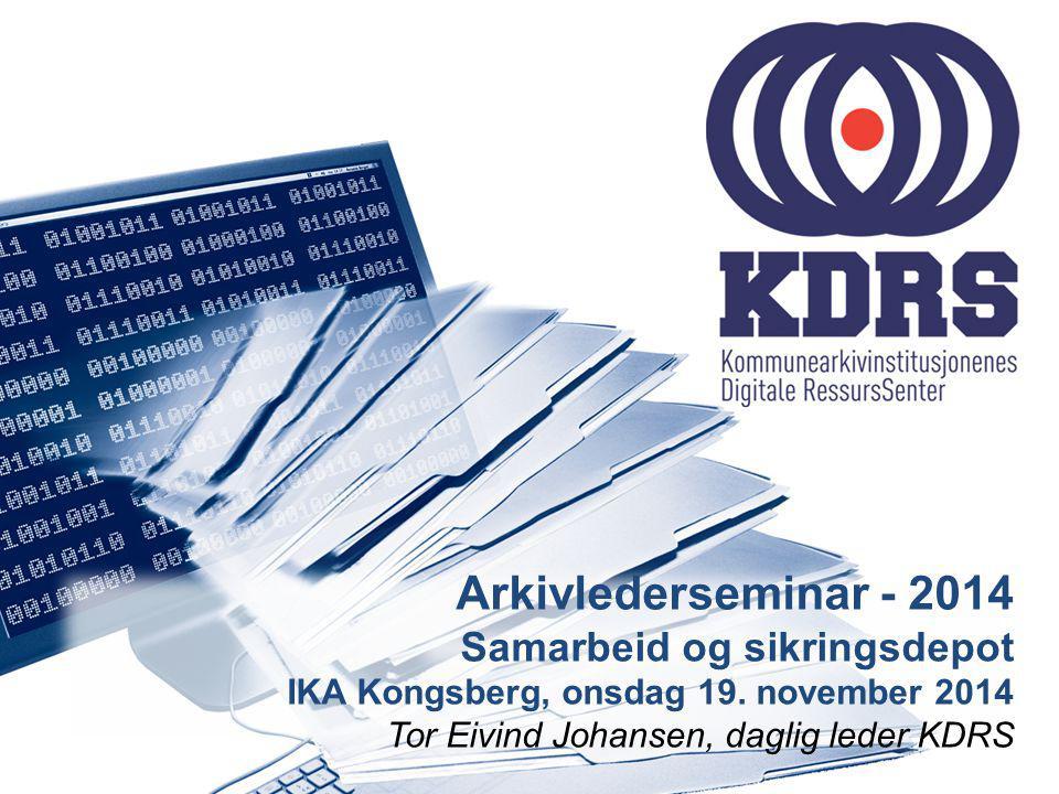 Arkivlederseminar - 2014 Samarbeid og sikringsdepot IKA Kongsberg, onsdag 19. november 2014 Tor Eivind Johansen, daglig leder KDRS